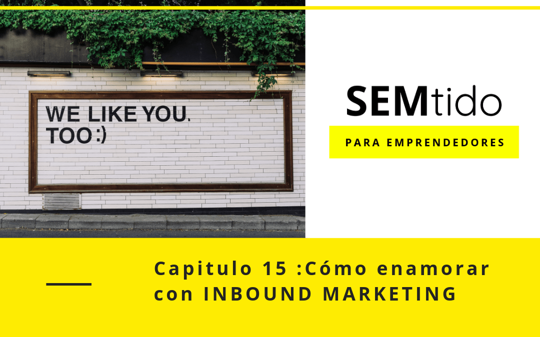 Capitulo 15: Cómo enamorar con Inbound Marketing