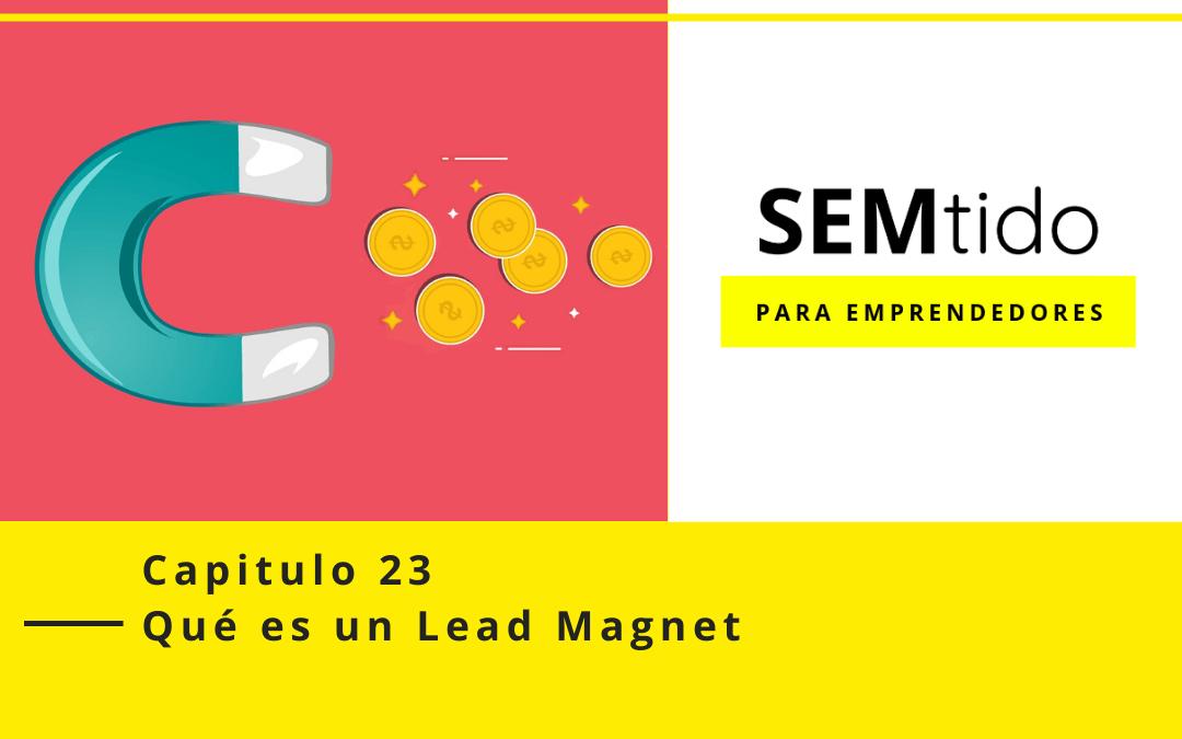 Capitulo 23: ¿Qué es un Lead Magnet?