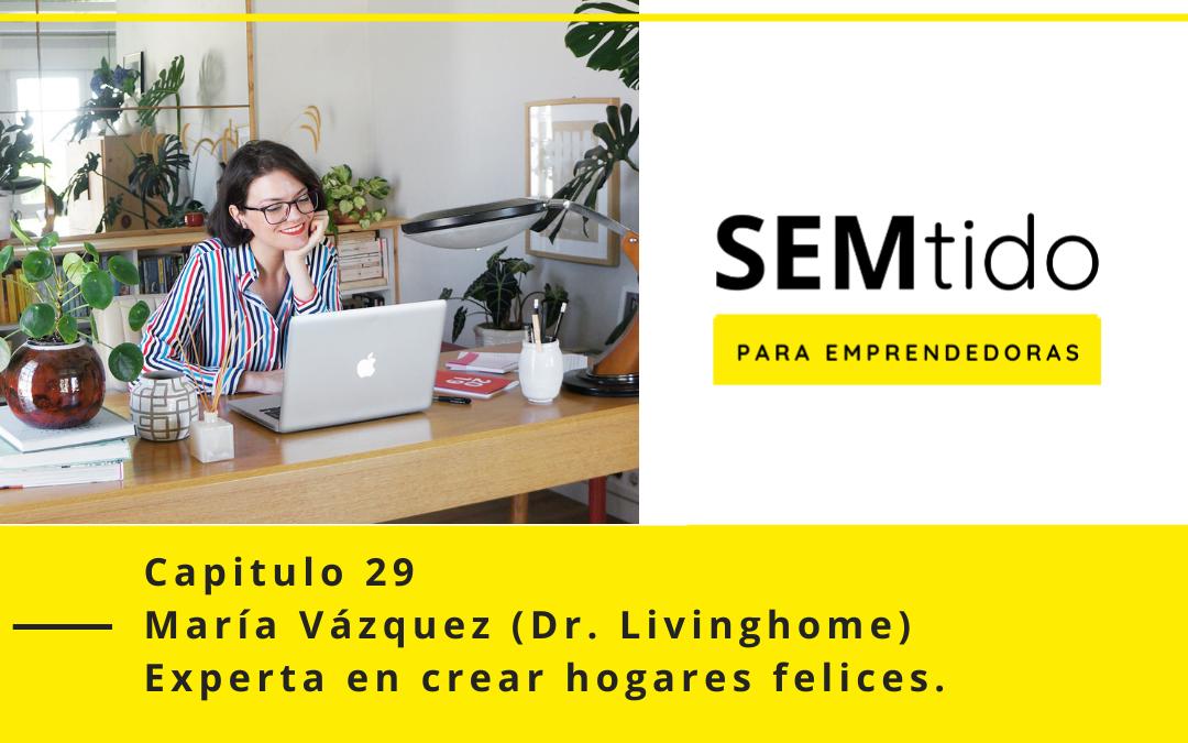 Entrevista a María Vázquez (Dr. Livinghome) Cómo crear hogares felices a través de la decoración